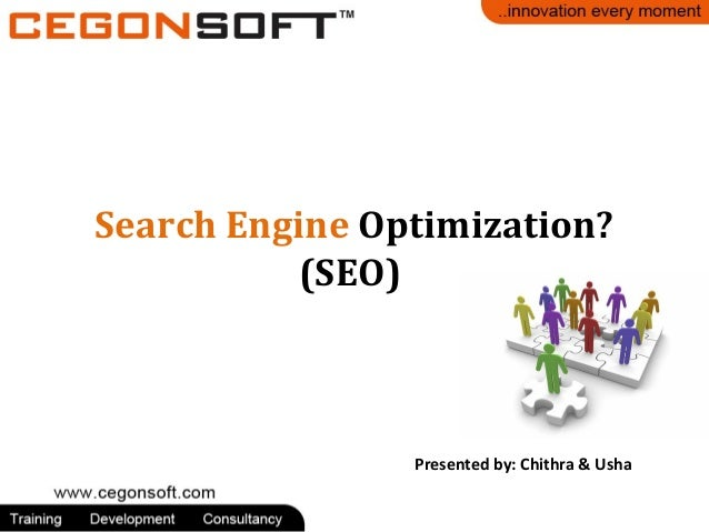 Search Engine Optimization? (SEO)  Presented by: Chithra & Usha