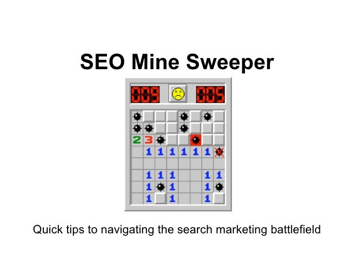 SEO Mine Sweeper    Quick tips to navigating the search marketing battlefieldSEO - SEM Mine Sweeper                      C...