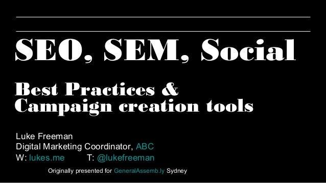 SEO, SEM, SocialBest Practices &Campaign creation toolsLuke FreemanDigital Marketing Coordinator, ABCW: lukes.me       T: ...