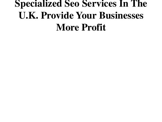 Specialized Seo Services In The U.K. Provide Your Businesses          More Profit