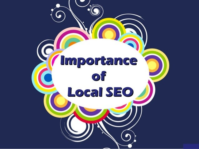 ImportanceImportance ofof Local SEOLocal SEO