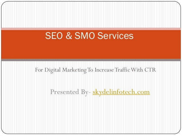 SEO & SMO ServicesFor Digital Marketing To Increase Traffic With CTR      Presented By- skydelinfotech.com