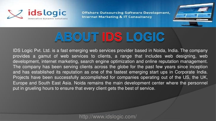 About IDS Logic<br />IDS Logic Pvt. Ltd. is a fast emerging web services provider based in Noida, India. The company provi...