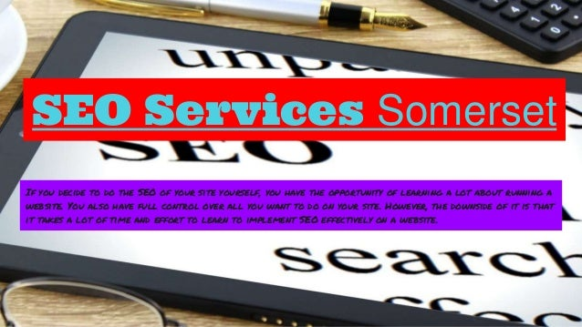 SEO Services Somerset If you decide to do the SEO of your site yourself, you have the opportunity of learning a lot about ...