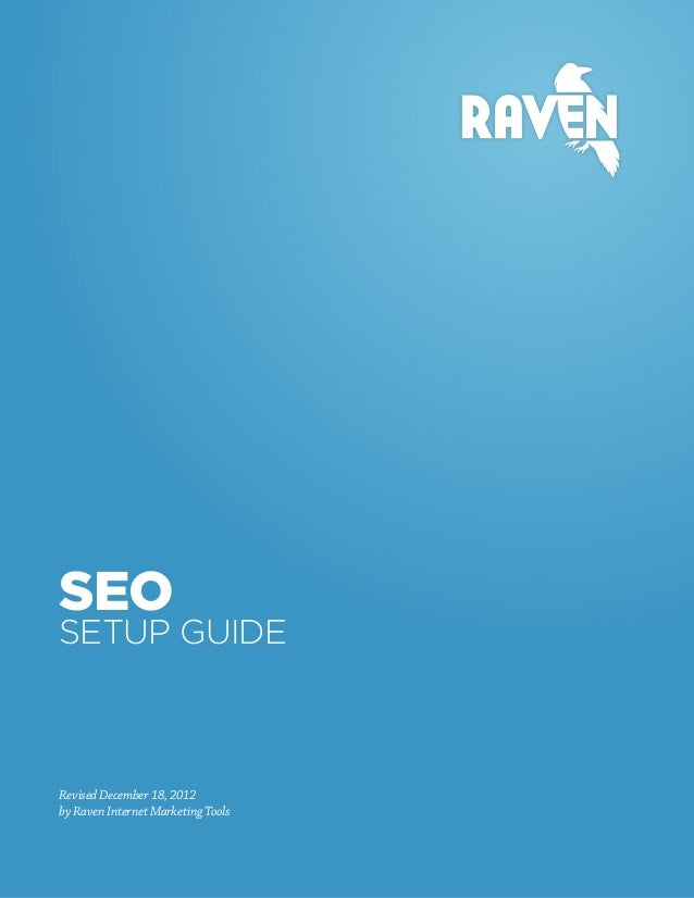 SEOSETUP GUIDERevised December 18, 2012by Raven Internet Marketing Tools
