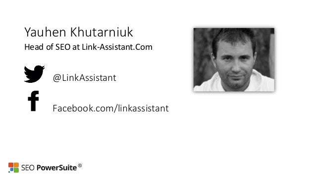 Yauhen Khutarniuk Head of SEO at Link-Assistant.Com @LinkAssistant Facebook.com/linkassistant