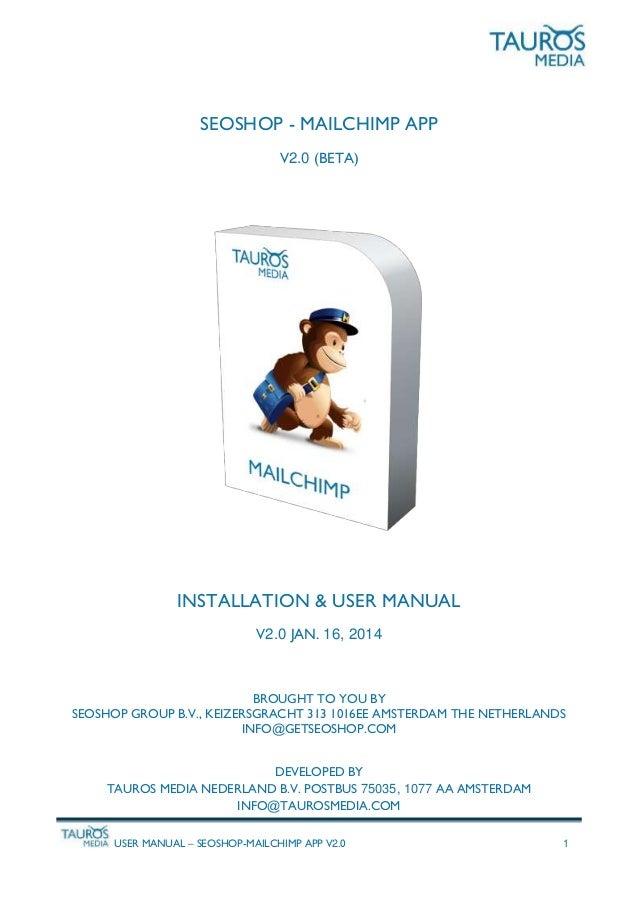 USER MANUAL – SEOSHOP-MAILCHIMP APP V2.0 1 SEOSHOP - MAILCHIMP APP V2.0 (BETA) INSTALLATION & USER MANUAL V2.0 JAN. 16, 20...