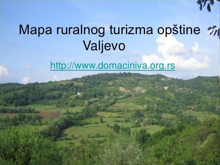 Mapa ruralnog turizma opštine          Valjevo    http://www.domaciniva.org.rs
