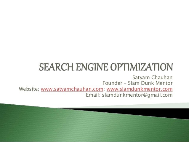 Satyam Chauhan Founder – Slam Dunk Mentor Website: www.satyamchauhan.com; www.slamdunkmentor.com Email: slamdunkmentor@gma...