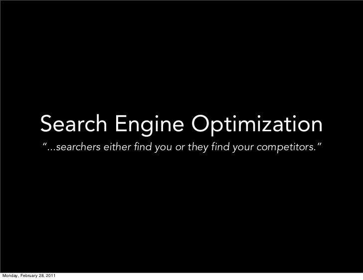 """Search Engine Optimization                  """"...searchers either find you or they find your competitors.""""Monday, February ..."""