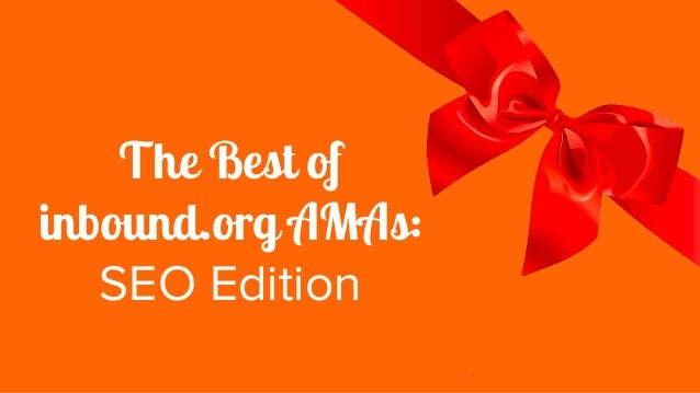 The Best of inbound.org AMAs: SEO Edition