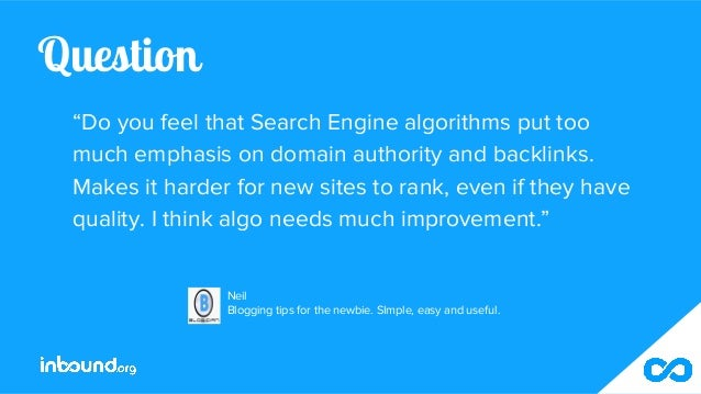 """Question """"Do you feel that Search Engine algorithms put too much emphasis on domain authority and backlinks. Makes it hard..."""