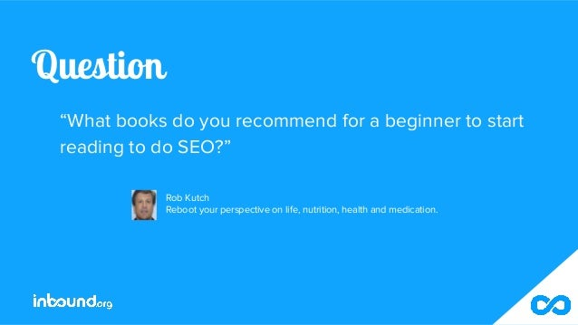 """Question """"What books do you recommend for a beginner to start reading to do SEO?"""" Rob Kutch Reboot your perspective on lif..."""