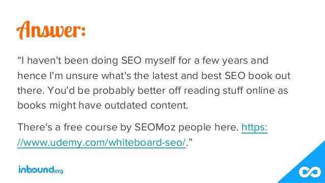"""Answer: """"I haven't been doing SEO myself for a few years and hence I'm unsure what's the latest and best SEO book out ther..."""