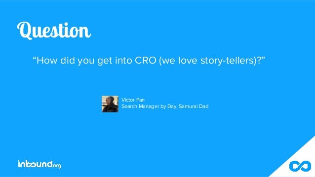 """Question """"How did you get into CRO (we love story-tellers)?"""" Victor Pan Search Manager by Day, Samurai Dad"""