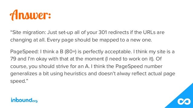"""Answer: """"Site migration: Just set-up all of your 301 redirects if the URLs are changing at all. Every page should be mappe..."""