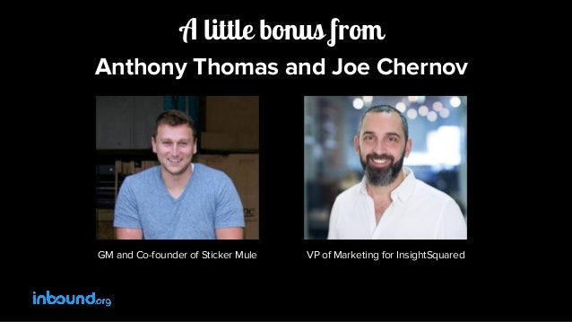 A little bonus from Anthony Thomas and Joe Chernov GM and Co-founder of Sticker Mule VP of Marketing for InsightSquared