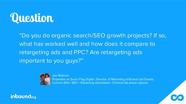 """Question """"Do you do organic search/SEO growth projects? If so, what has worked well and how does it compare to retargeting..."""
