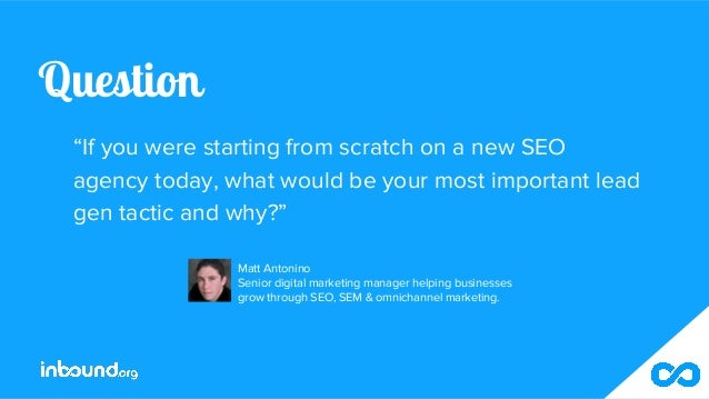 """Question """"If you were starting from scratch on a new SEO agency today, what would be your most important lead gen tactic a..."""