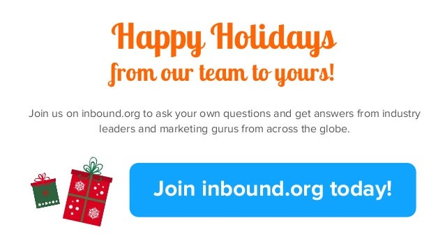 Happy Holidays from our team to yours! Join us on inbound.org to ask your own questions and get answers from industry lead...