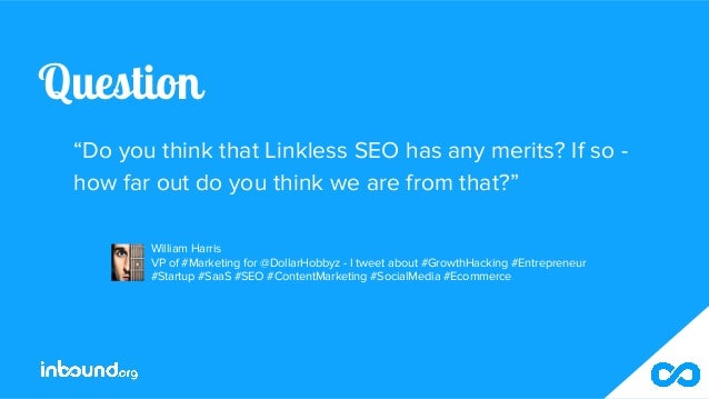 """Question """"Do you think that Linkless SEO has any merits? If so - how far out do you think we are from that?"""" William Harri..."""