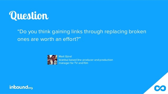 """Question """"Do you think gaining links through replacing broken ones are worth an effort?"""" Mert Gürel Istanbul based line pr..."""