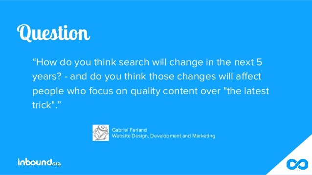 """Question """"How do you think search will change in the next 5 years? - and do you think those changes will affect people who..."""