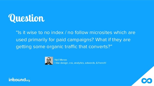 """Question """"Is it wise to no index / no follow microsites which are used primarily for paid campaigns? What if they are gett..."""