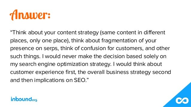 """Answer: """"Think about your content strategy (same content in different places, only one place), think about fragmentation o..."""