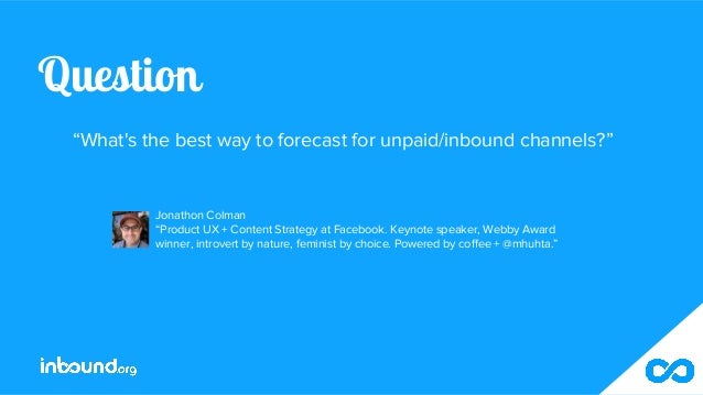 """Question """"What's the best way to forecast for unpaid/inbound channels?"""" Jonathon Colman """"Product UX + Content Strategy at ..."""