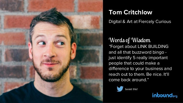 """Tom Critchlow Digital & Art at Fiercely Curious Words of Wisdom """"Forget about LINK BUILDING and all that buzzword bingo - ..."""