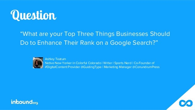 """Question """"What are your Top Three Things Businesses Should Do to Enhance Their Rank on a Google Search?"""" Ashley Teatum Nat..."""