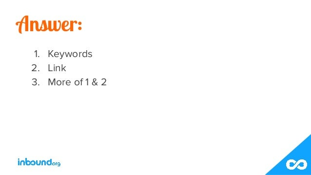 Answer: 1. Keywords 2. Link 3. More of 1 & 2