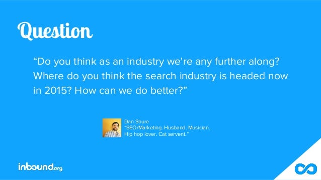 """Question """"Do you think as an industry we're any further along? Where do you think the search industry is headed now in 201..."""