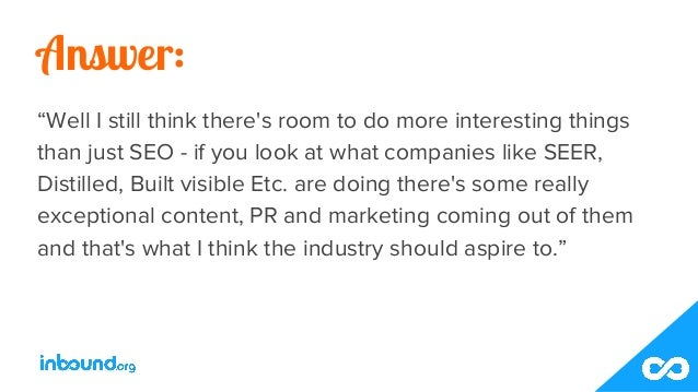"""Answer: """"Well I still think there's room to do more interesting things than just SEO - if you look at what companies like ..."""