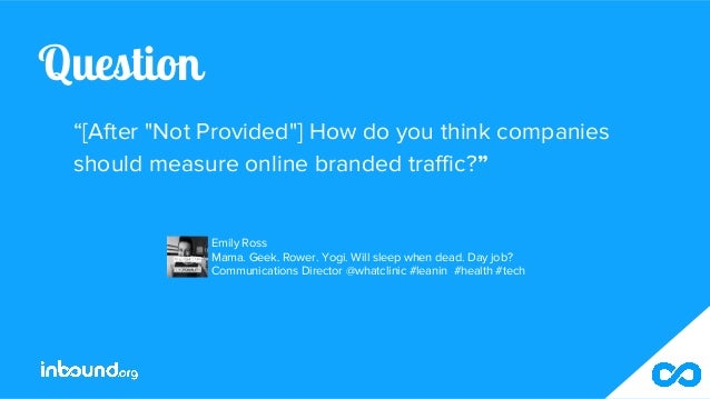 """Question """"[After """"Not Provided""""] How do you think companies should measure online branded traffic?"""" Emily Ross Mama. Geek...."""
