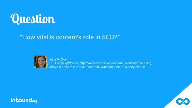 """Question """"How vital is content's role in SEO?"""" Julia McCoy CEO of @ExpWriters, http://www.expresswriters.com . Dedicated t..."""