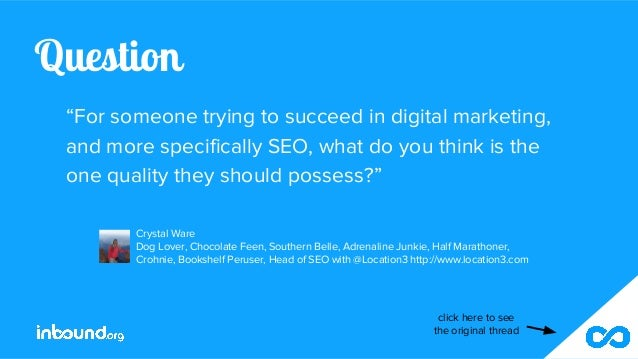"""Question """"For someone trying to succeed in digital marketing, and more specifically SEO, what do you think is the one qual..."""
