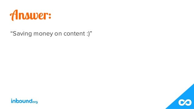 "Answer: ""Saving money on content :)"""
