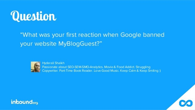 """Question """"What was your first reaction when Google banned your website MyBlogGuest?"""" Hyderali Shaikh Passionate about SEO-..."""