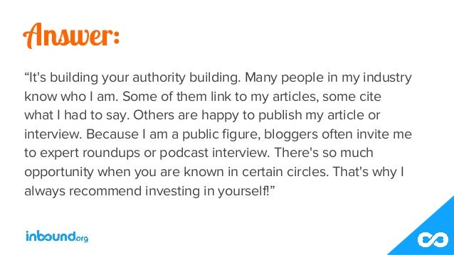 """Answer: """"It's building your authority building. Many people in my industry know who I am. Some of them link to my articles..."""