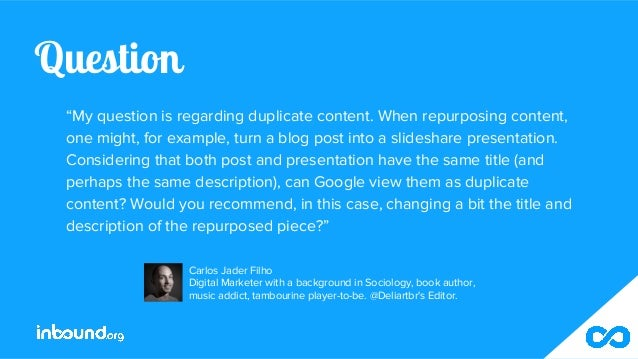 """Question """"My question is regarding duplicate content. When repurposing content, one might, for example, turn a blog post i..."""