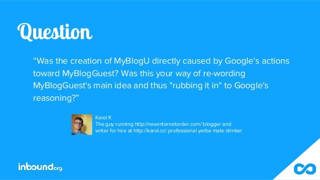 """Question """"Was the creation of MyBlogU directly caused by Google's actions toward MyBlogGuest? Was this your way of re-word..."""