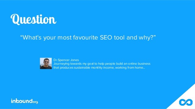 """Question """"What's your most favourite SEO tool and why?"""" Dr.Spencer Jones Journeying towards my goal to help people build a..."""