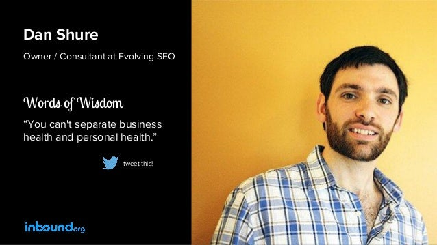 """Dan Shure Owner / Consultant at Evolving SEO Words of Wisdom """"You can't separate business health and personal health."""" twe..."""