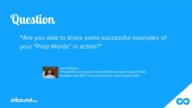 """Question """"Are you able to share some successful examples of your """"Prop Words"""" in action?"""" Lee Driggers """"Passionate & Inqui..."""
