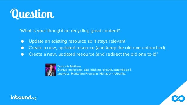 """Question """"What is your thought on recycling great content? ● Update an existing resource so it stays relevant ● Create a n..."""