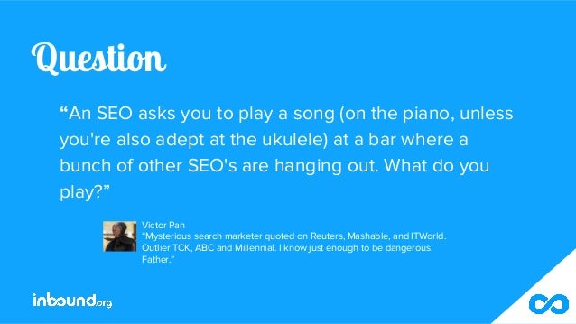 """Question """"An SEO asks you to play a song (on the piano, unless you're also adept at the ukulele) at a bar where a bunch of..."""