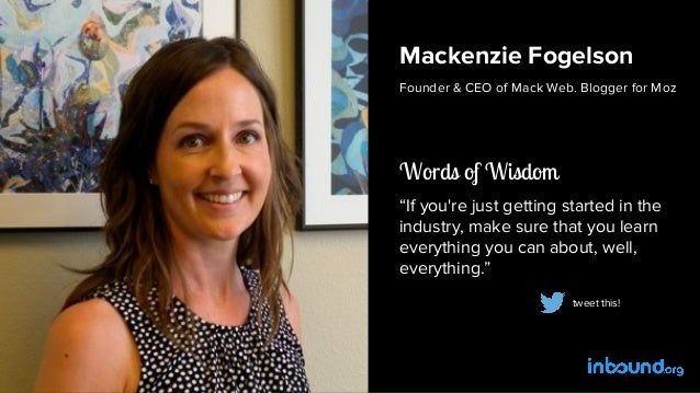 """Mackenzie Fogelson Founder & CEO of Mack Web. Blogger for Moz Words of Wisdom """"If you're just getting started in the indus..."""
