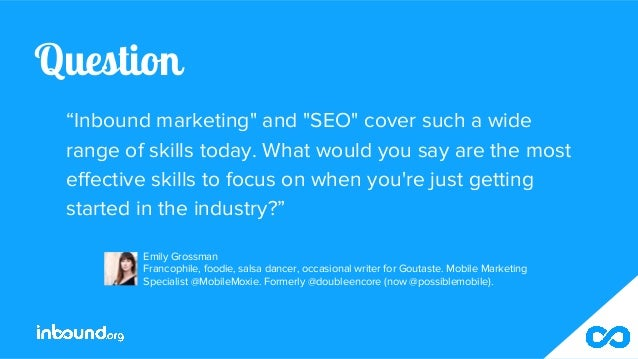 """Question """"Inbound marketing"""" and """"SEO"""" cover such a wide range of skills today. What would you say are the most effective ..."""